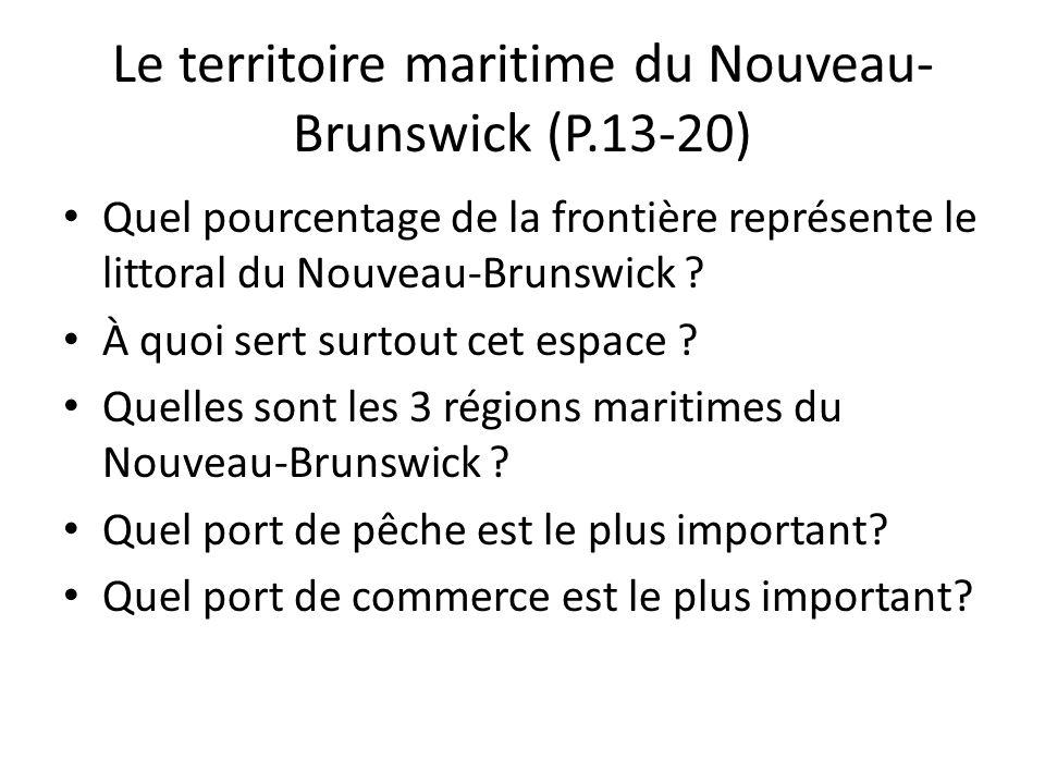 Le territoire maritime du Nouveau- Brunswick (P.13-20) Quel pourcentage de la frontière représente le littoral du Nouveau-Brunswick ? À quoi sert surt
