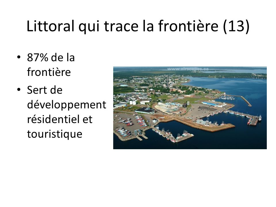 Littoral qui trace la frontière (13) 87% de la frontière Sert de développement résidentiel et touristique