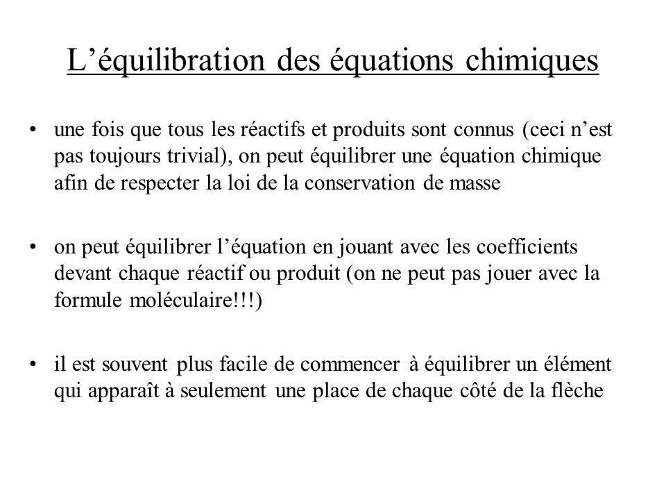 Léquilibration des équations chimiques une fois que tous les réactifs et produits sont connus (ceci nest pas toujours trivial), on peut équilibrer une