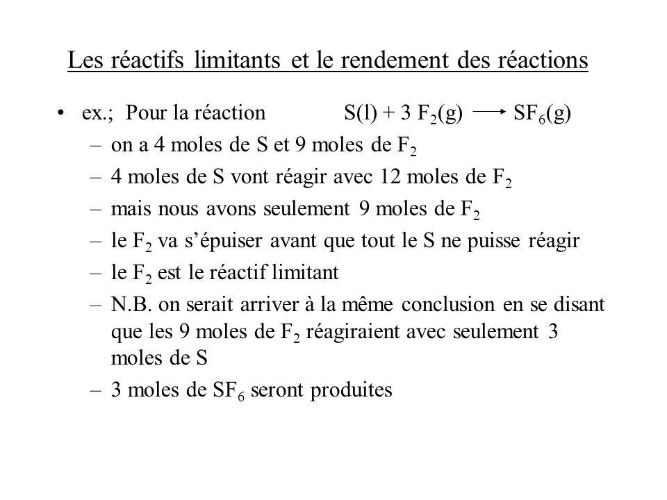 Les réactifs limitants et le rendement des réactions ex.; Pour la réaction S(l) + 3 F 2 (g) SF 6 (g) –on a 4 moles de S et 9 moles de F 2 –4 moles de
