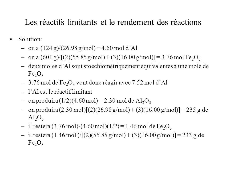 Les réactifs limitants et le rendement des réactions Solution: –on a (124 g)/(26.98 g/mol) = 4.60 mol dAl –on a (601 g)/[(2)(55.85 g/mol) + (3)(16.00