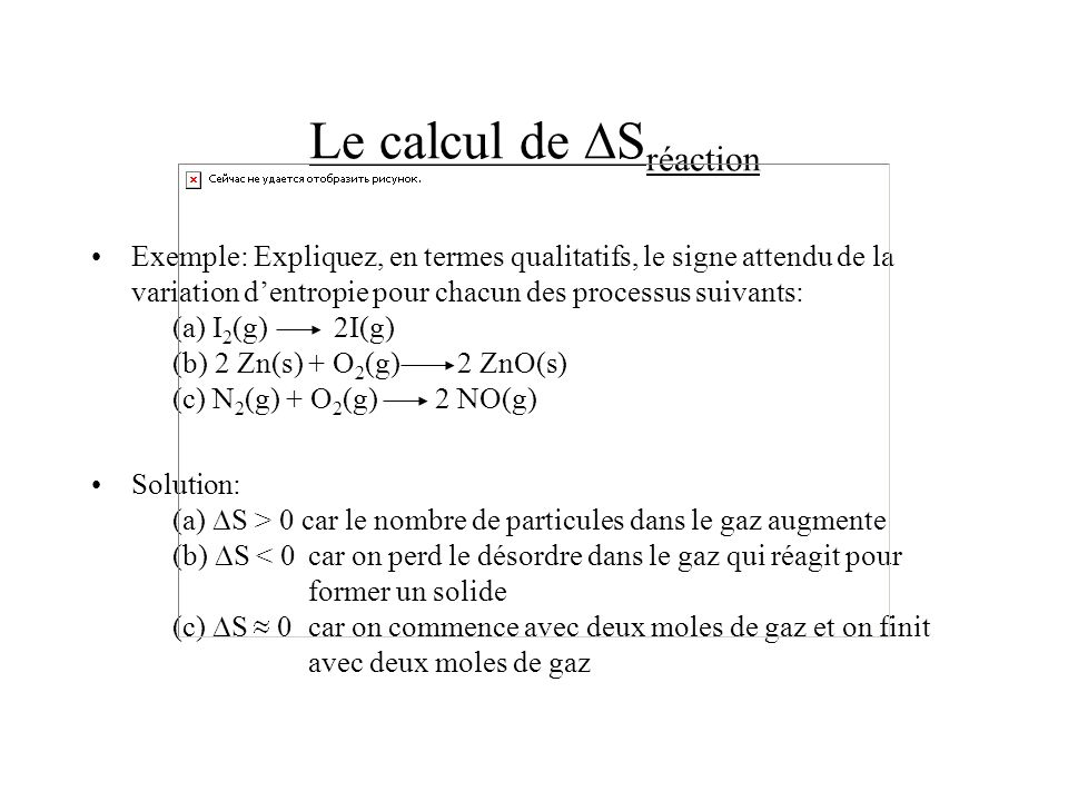 Le calcul de S réaction Exemple:Expliquez, en termes qualitatifs, le signe attendu de la variation dentropie pour chacun des processus suivants: (a) I