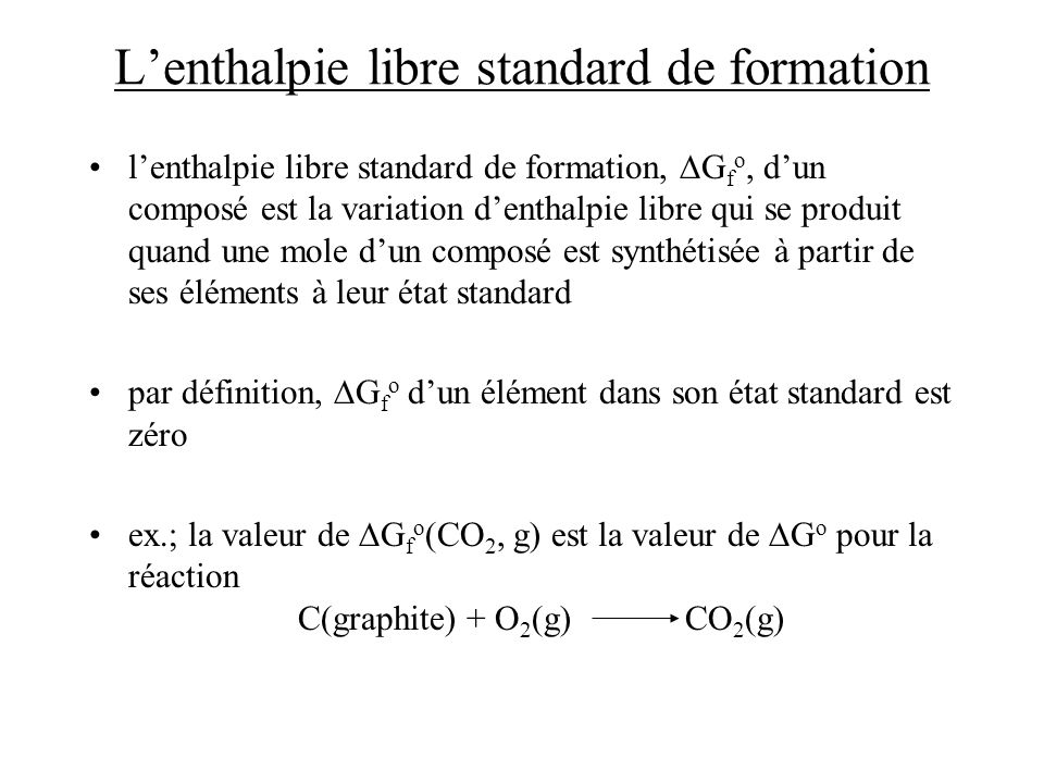 Lenthalpie libre standard de formation lenthalpie libre standard de formation, G f o, dun composé est la variation denthalpie libre qui se produit qua