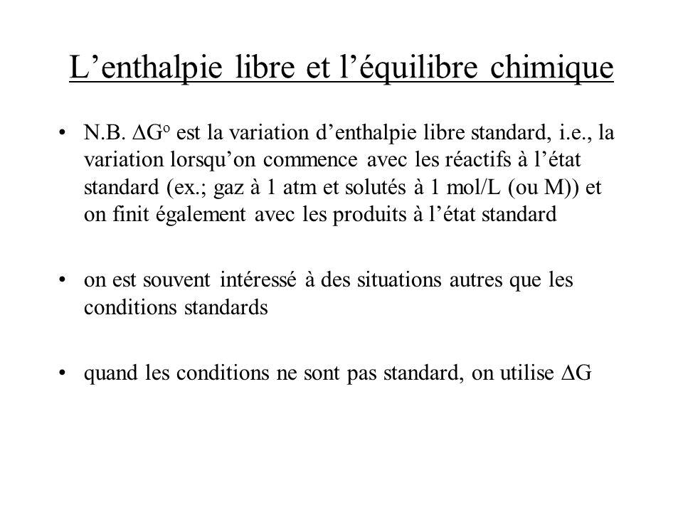 Lenthalpie libre et léquilibre chimique N.B. G o est la variation denthalpie libre standard, i.e., la variation lorsquon commence avec les réactifs à
