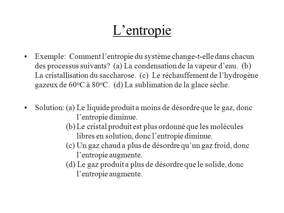 Exemple: Comment lentropie du système change-t-elle dans chacun des processus suivants? (a) La condensation de la vapeur deau. (b) La cristallisation