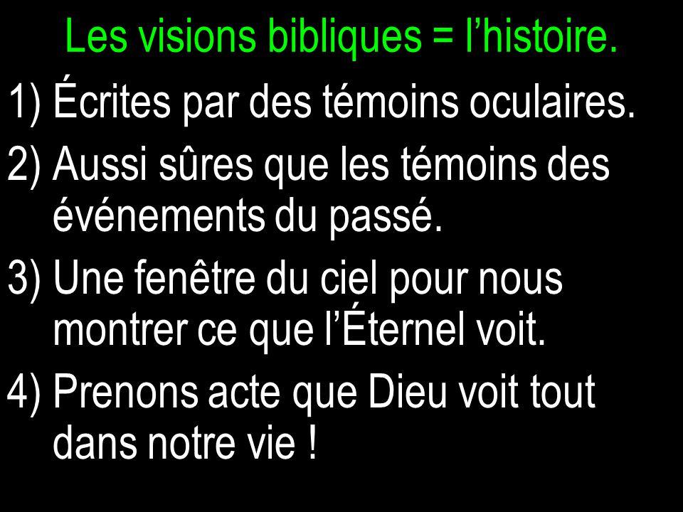 Les visions bibliques = lhistoire.1)Écrites par des témoins oculaires.