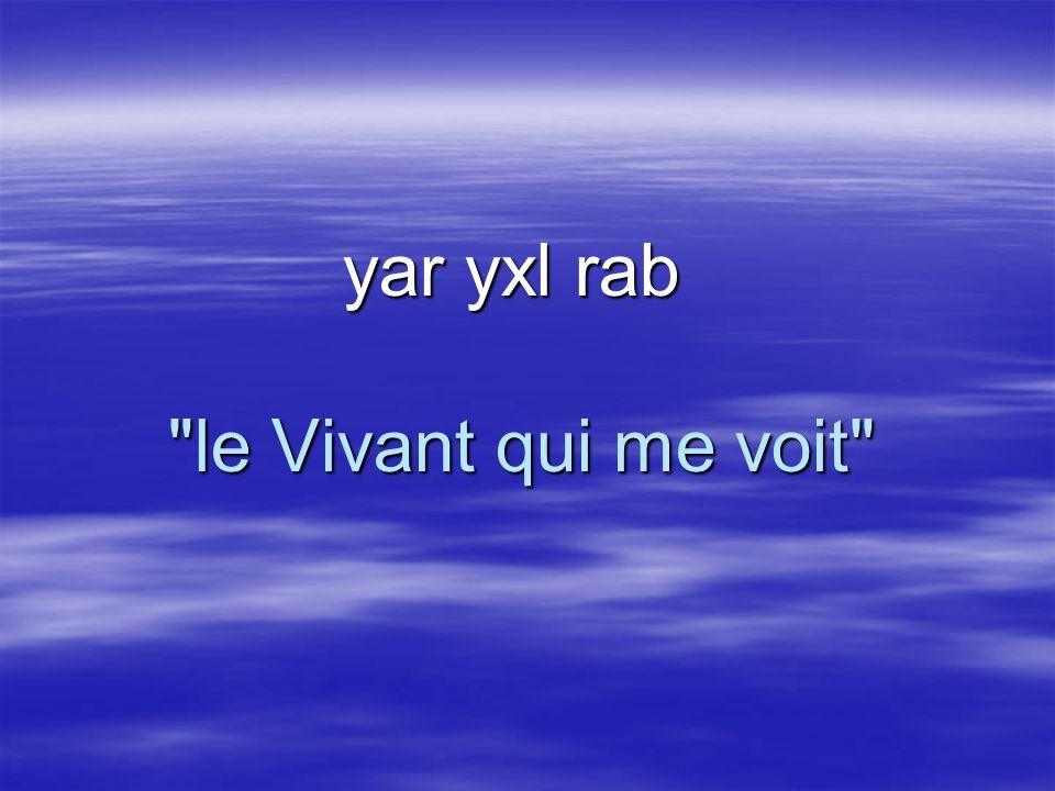 yar yxl rab le Vivant qui me voit