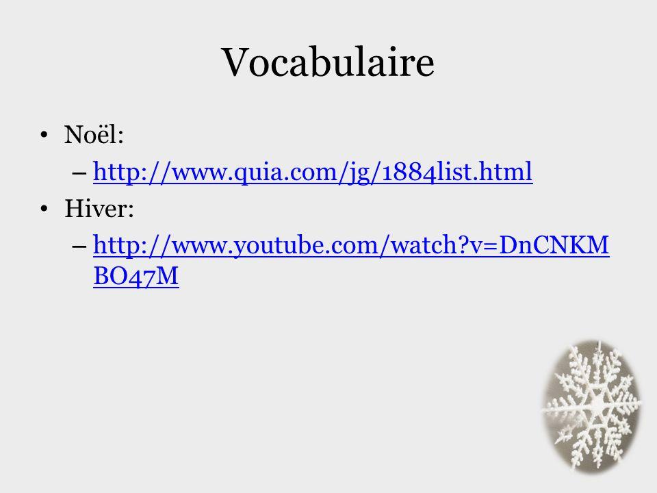 Vocabulaire Noël: – http://www.quia.com/jg/1884list.html http://www.quia.com/jg/1884list.html Hiver: – http://www.youtube.com/watch?v=DnCNKM BO47M htt