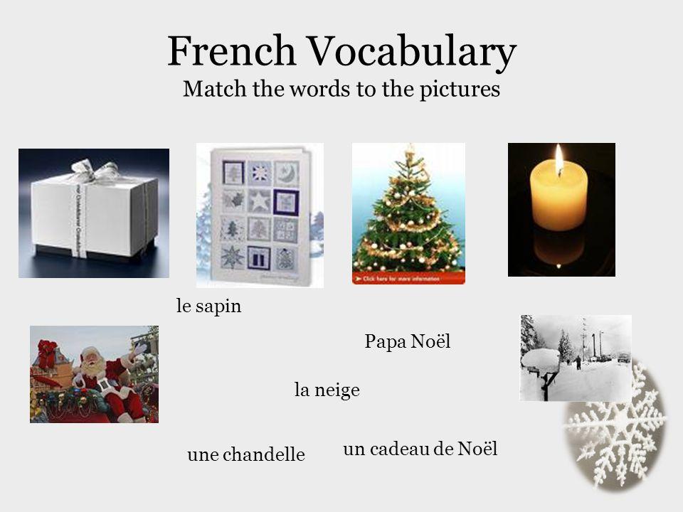 French Vocabulary Match the words to the pictures un cadeau de Noël le sapin une chandelle Papa Noël la neige