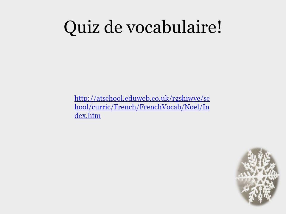 Quiz de vocabulaire! http://atschool.eduweb.co.uk/rgshiwyc/sc hool/curric/French/FrenchVocab/Noel/In dex.htm