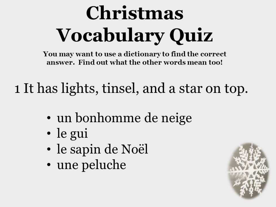 Christmas Vocabulary Quiz You may want to use a dictionary to find the correct answer. Find out what the other words mean too! un bonhomme de neige le