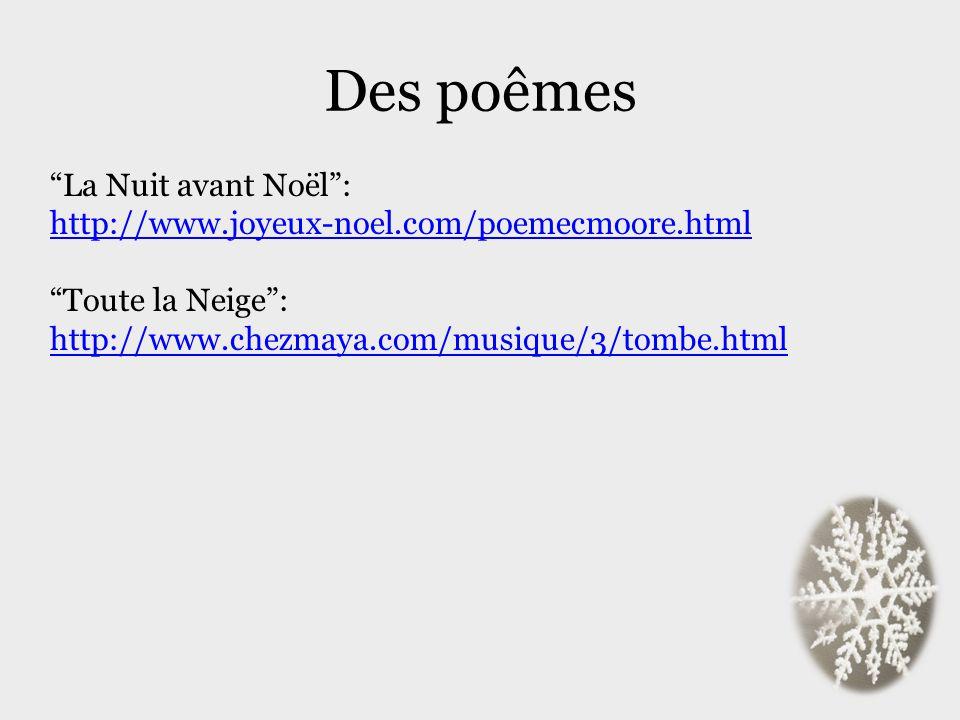Des poêmes La Nuit avant Noël: http://www.joyeux-noel.com/poemecmoore.html Toute la Neige: http://www.chezmaya.com/musique/3/tombe.html