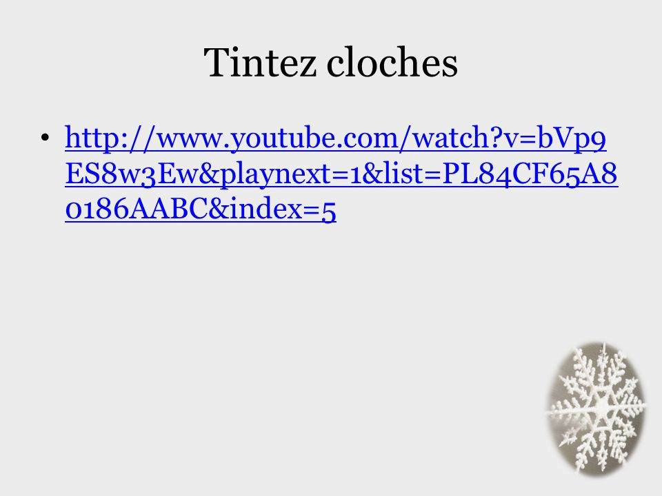 Tintez cloches http://www.youtube.com/watch?v=bVp9 ES8w3Ew&playnext=1&list=PL84CF65A8 0186AABC&index=5 http://www.youtube.com/watch?v=bVp9 ES8w3Ew&pla