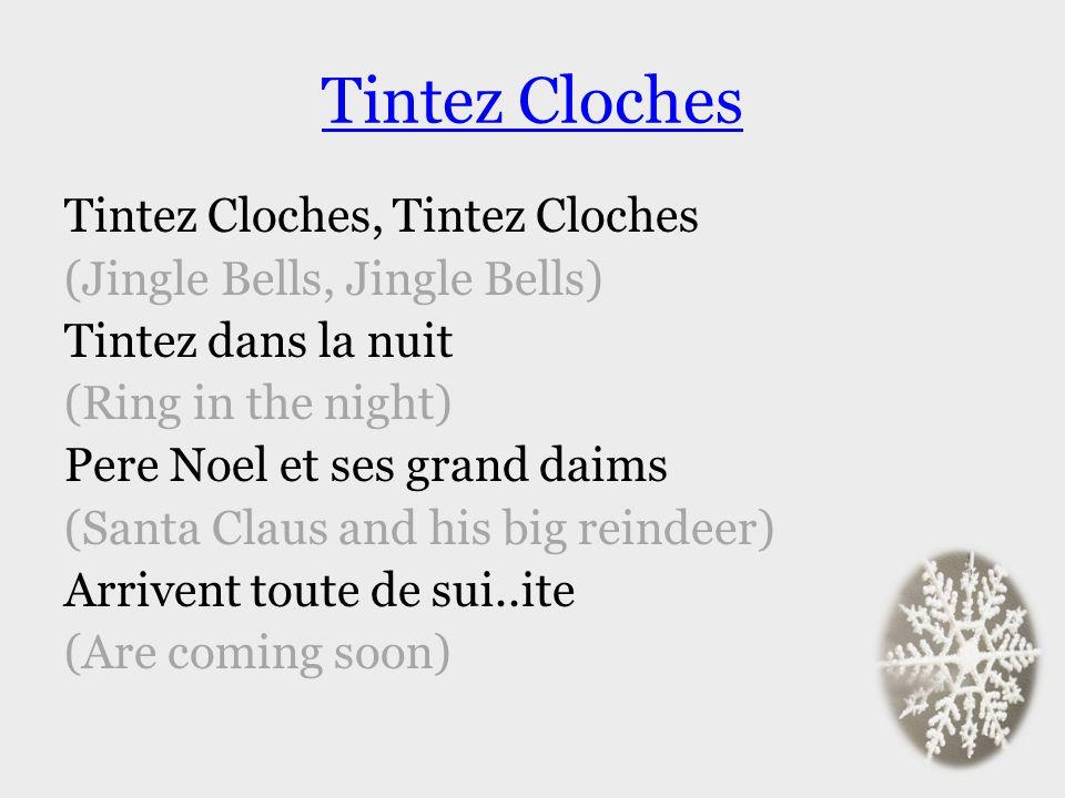 Tintez Cloches Tintez Cloches, Tintez Cloches (Jingle Bells, Jingle Bells) Tintez dans la nuit (Ring in the night) Pere Noel et ses grand daims (Santa