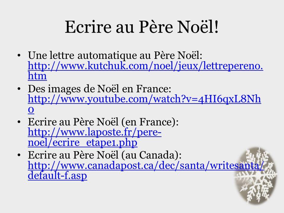 Ecrire au Père Noël! Une lettre automatique au Père Noël: http://www.kutchuk.com/noel/jeux/lettrepereno. htm http://www.kutchuk.com/noel/jeux/lettrepe