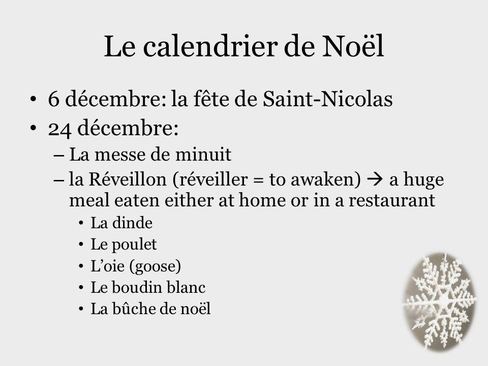Le calendrier de Noël 6 décembre: la fête de Saint-Nicolas 24 décembre: – La messe de minuit – la Réveillon (réveiller = to awaken) a huge meal eaten