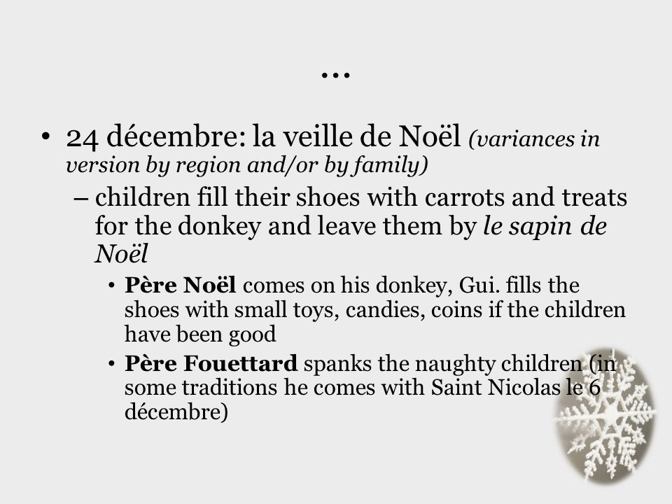 … 24 décembre: la veille de Noël (variances in version by region and/or by family) – children fill their shoes with carrots and treats for the donkey