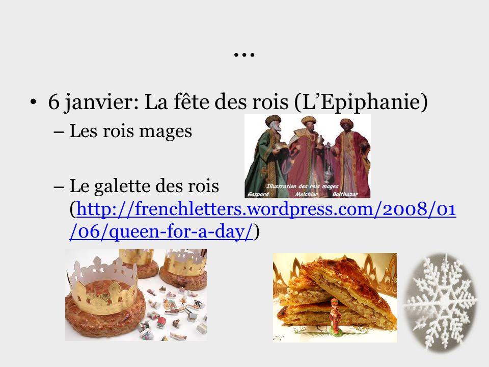 … 6 janvier: La fête des rois (LEpiphanie) – Les rois mages – Le galette des rois (http://frenchletters.wordpress.com/2008/01 /06/queen-for-a-day/)htt