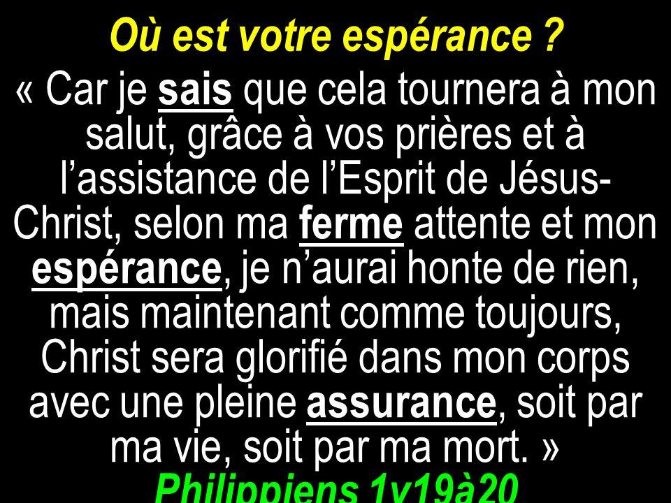 Où est votre espérance ? « Car je sais que cela tournera à mon salut, grâce à vos prières et à lassistance de lEsprit de Jésus- Christ, selon ma ferme