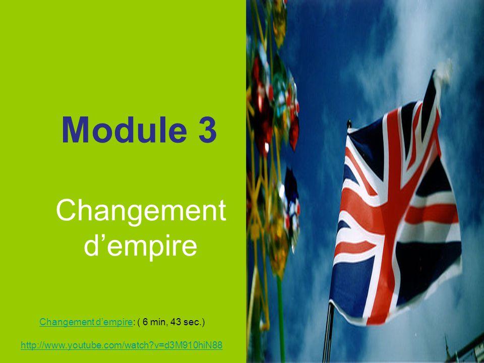 Module 3 Changement dempire Changement dempire: ( 6 min, 43 sec.) http://www.youtube.com/watch?v=d3M910hiN88 http://www.youtube.com/watch?v=d3M910hiN8