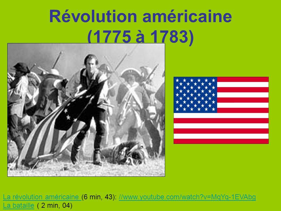 Révolution américaine (1775 à 1783) La révolution américaine La révolution américaine (6 min, 43): //www.youtube.com/watch?v=MqYq-1EVAbg//www.youtube.
