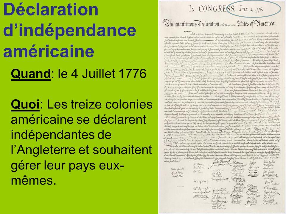 Déclaration dindépendance américaine Quand: le 4 Juillet 1776 Quoi: Les treize colonies américaine se déclarent indépendantes de lAngleterre et souhai