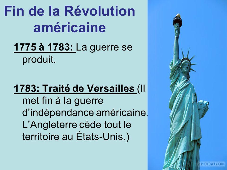 Fin de la Révolution américaine 1775 à 1783: La guerre se produit. 1783: Traité de Versailles (Il met fin à la guerre dindépendance américaine. LAngle