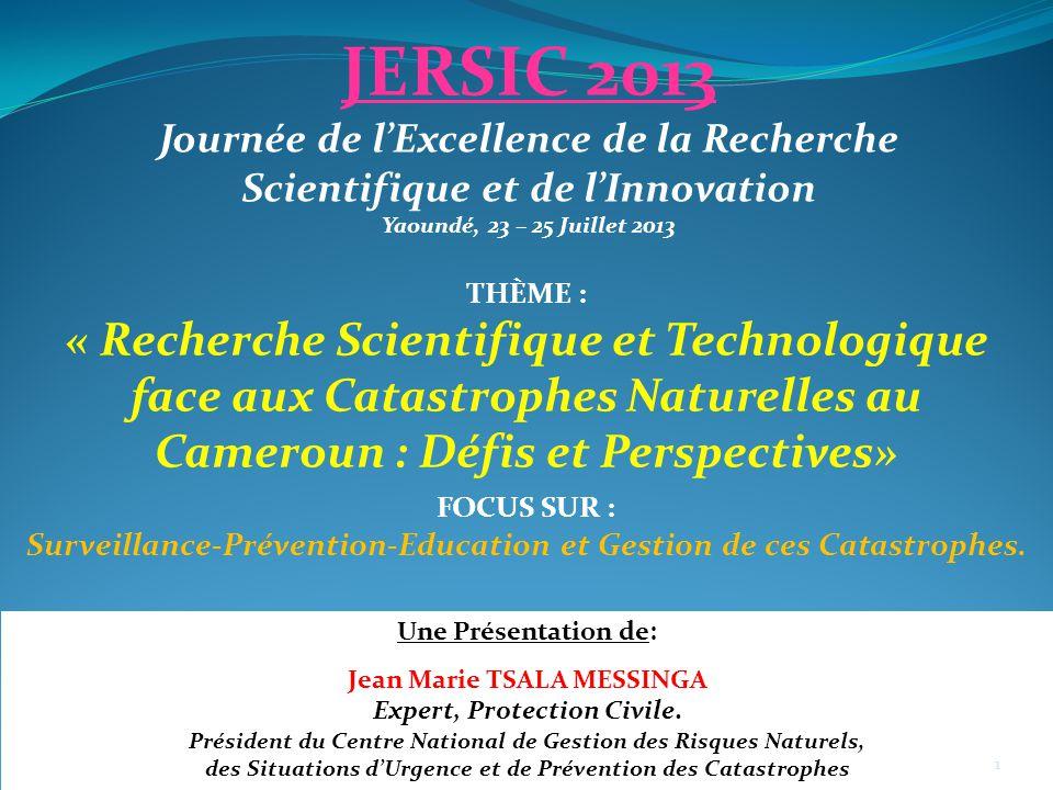 THÈME : « Recherche Scientifique et Technologique face aux Catastrophes Naturelles au Cameroun : Défis et Perspectives» FOCUS SUR : Surveillance-Préve