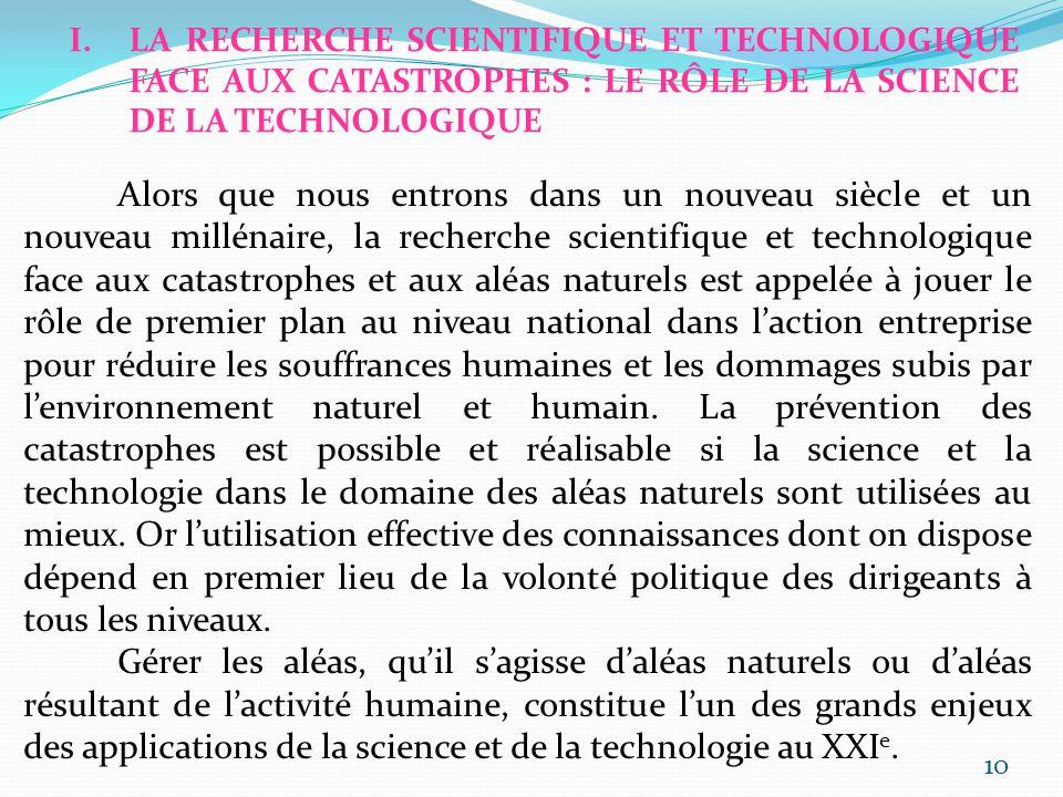 I.LA RECHERCHE SCIENTIFIQUE ET TECHNOLOGIQUE FACE AUX CATASTROPHES : LE RÔLE DE LA SCIENCE DE LA TECHNOLOGIQUE Alors que nous entrons dans un nouveau