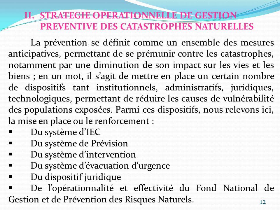 II.STRATEGIE OPERATIONNELLE DE GESTION PREVENTIVE DES CATASTROPHES NATURELLES La prévention se définit comme un ensemble des mesures anticipatives, pe