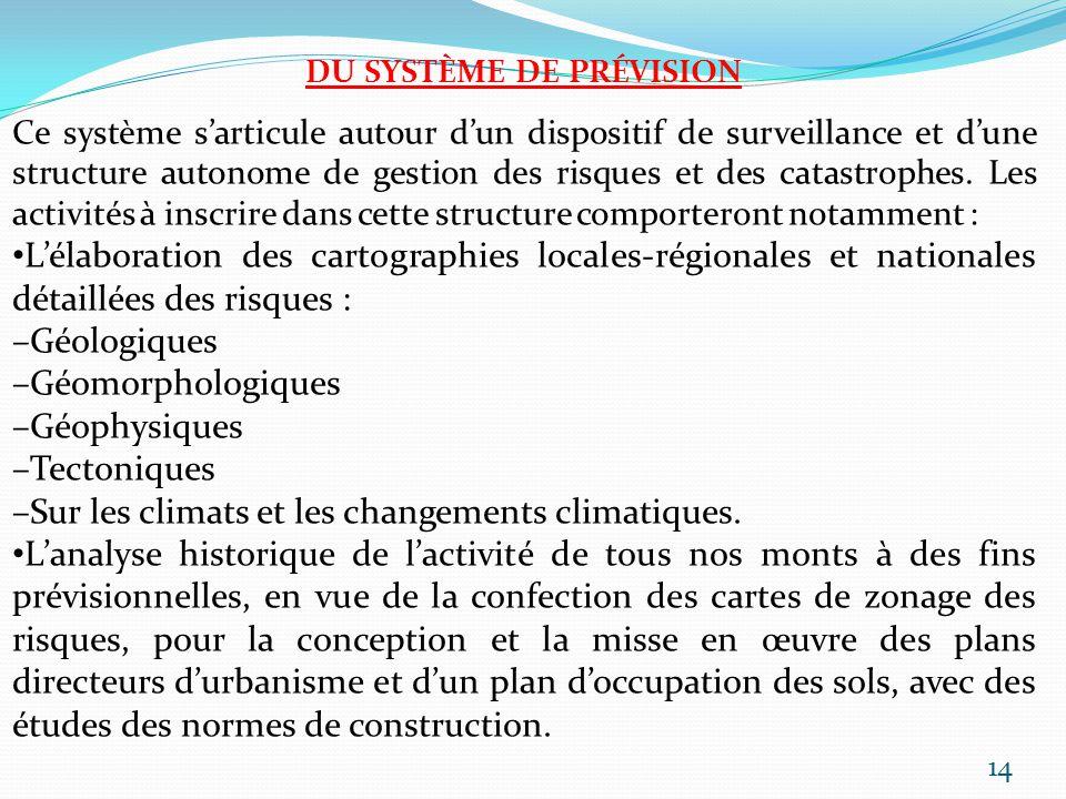 DU SYSTÈME DE PRÉVISION Ce système sarticule autour dun dispositif de surveillance et dune structure autonome de gestion des risques et des catastroph