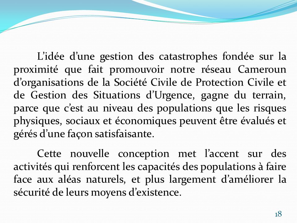 Lidée dune gestion des catastrophes fondée sur la proximité que fait promouvoir notre réseau Cameroun dorganisations de la Société Civile de Protectio