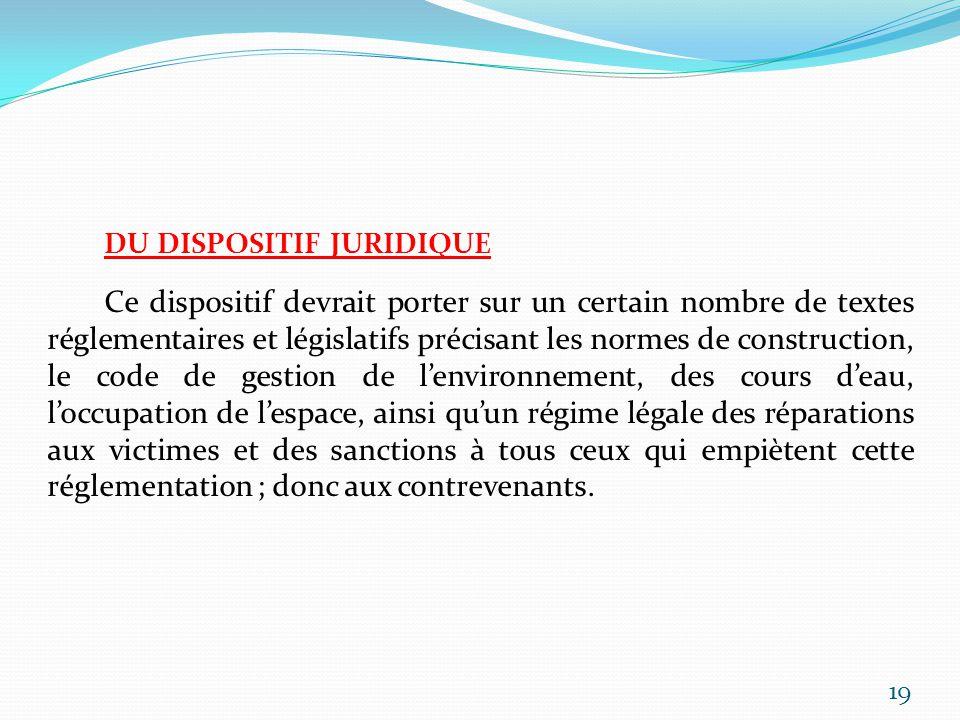 DU DISPOSITIF JURIDIQUE Ce dispositif devrait porter sur un certain nombre de textes réglementaires et législatifs précisant les normes de constructio