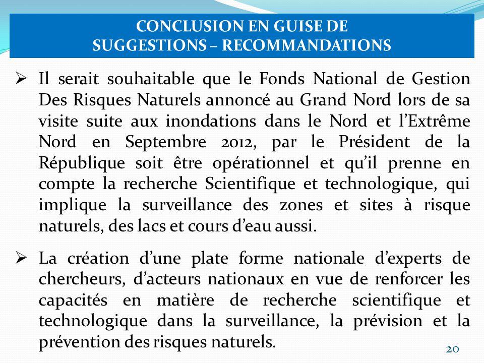 20 CONCLUSION EN GUISE DE SUGGESTIONS – RECOMMANDATIONS Il serait souhaitable que le Fonds National de Gestion Des Risques Naturels annoncé au Grand N