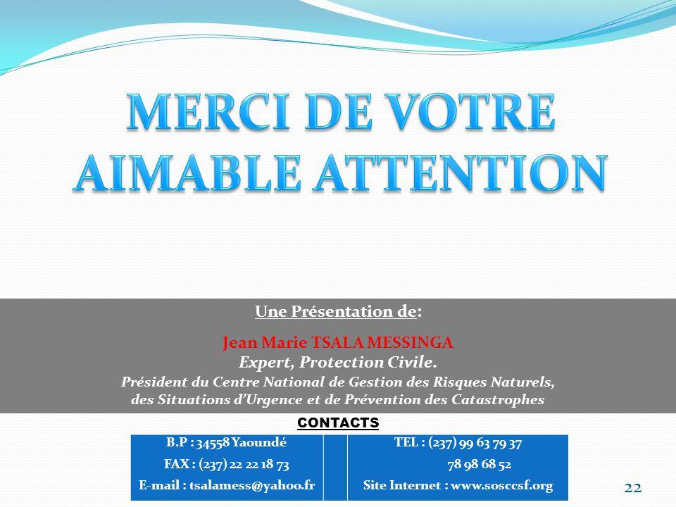 22 Une Présentation de: Jean Marie TSALA MESSINGA Expert, Protection Civile. Président du Centre National de Gestion des Risques Naturels, des Situati