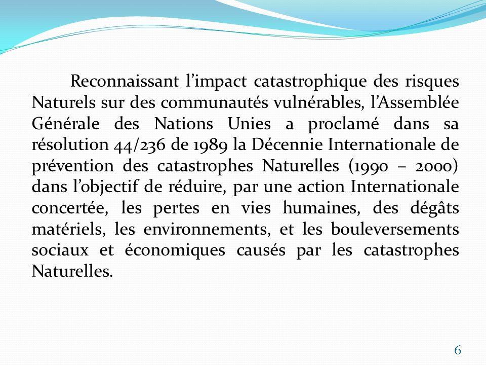Reconnaissant limpact catastrophique des risques Naturels sur des communautés vulnérables, lAssemblée Générale des Nations Unies a proclamé dans sa ré