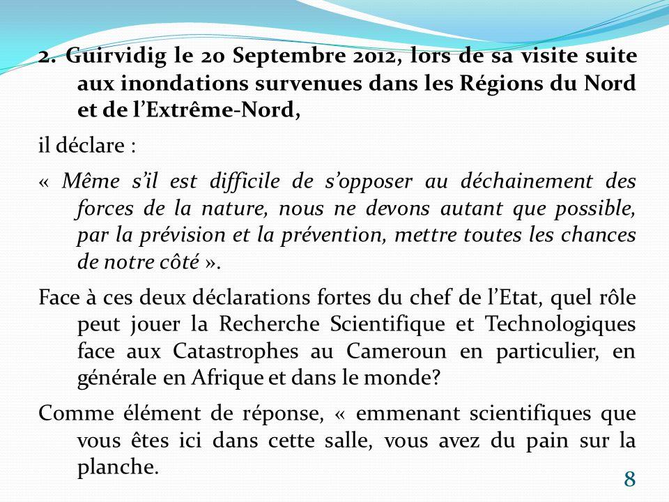 2. Guirvidig le 20 Septembre 2012, lors de sa visite suite aux inondations survenues dans les Régions du Nord et de lExtrême-Nord, il déclare : « Même