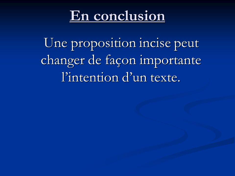Une proposition incise peut changer de façon importante lintention dun texte. En conclusion