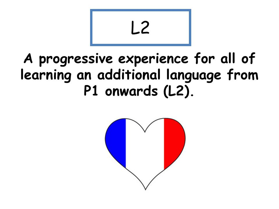 L3 A revisited and progressive experience of another language in addition to this from P5 onwards (L3) Scots Gaelic Mandarin SpanishItalian French Urd