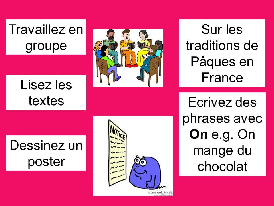 Lisez les textes Dessinez un poster Travaillez en groupe Sur les traditions de Pâques en France Ecrivez des phrases avec On e.g.