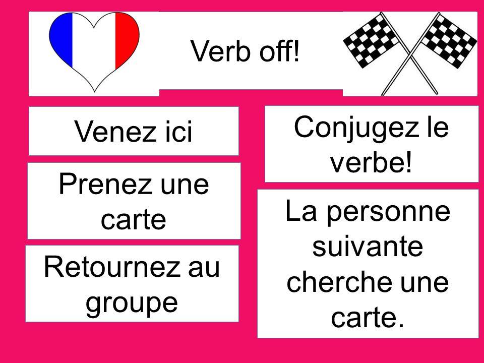 Verb off. Venez ici Prenez une carte Retournez au groupe Conjugez le verbe.