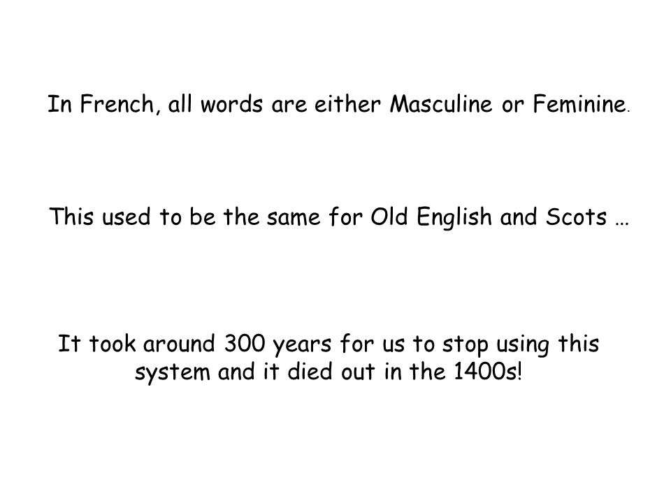 In French, all words are either Masculine or Feminine.