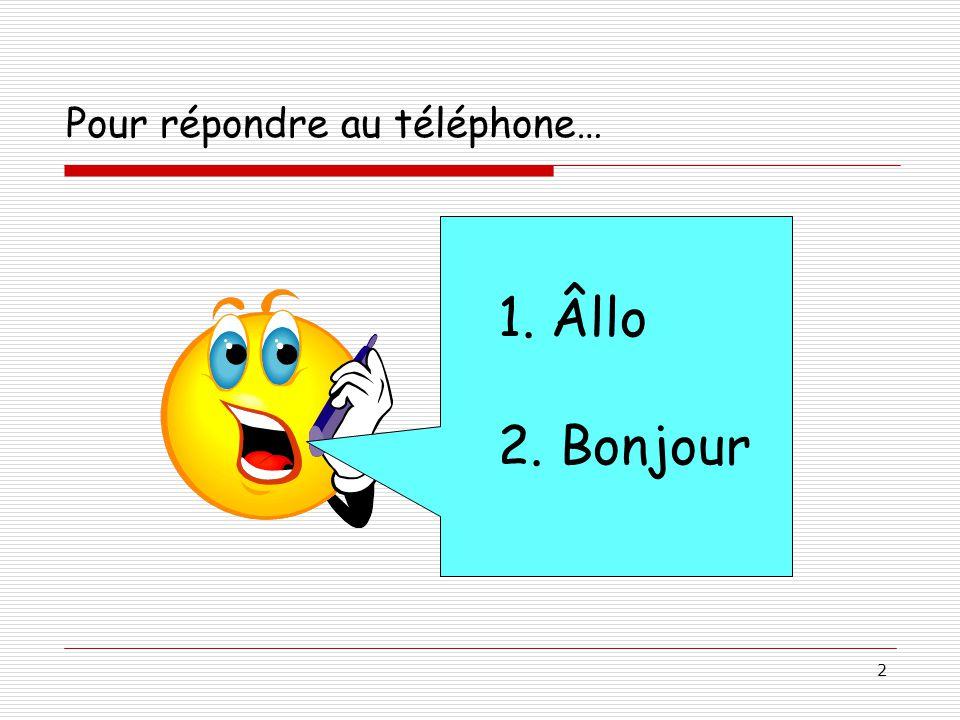 2 Pour répondre au téléphone… 1. Âllo 2. Bonjour