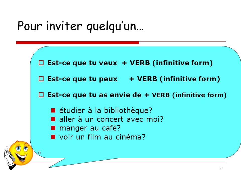 5 Pour inviter quelquun… Est-ce que tu veux + VERB (infinitive form) Est-ce que tu peux + VERB (infinitive form) Est-ce que tu as envie de + VERB (infinitive form) étudier à la bibliothèque.