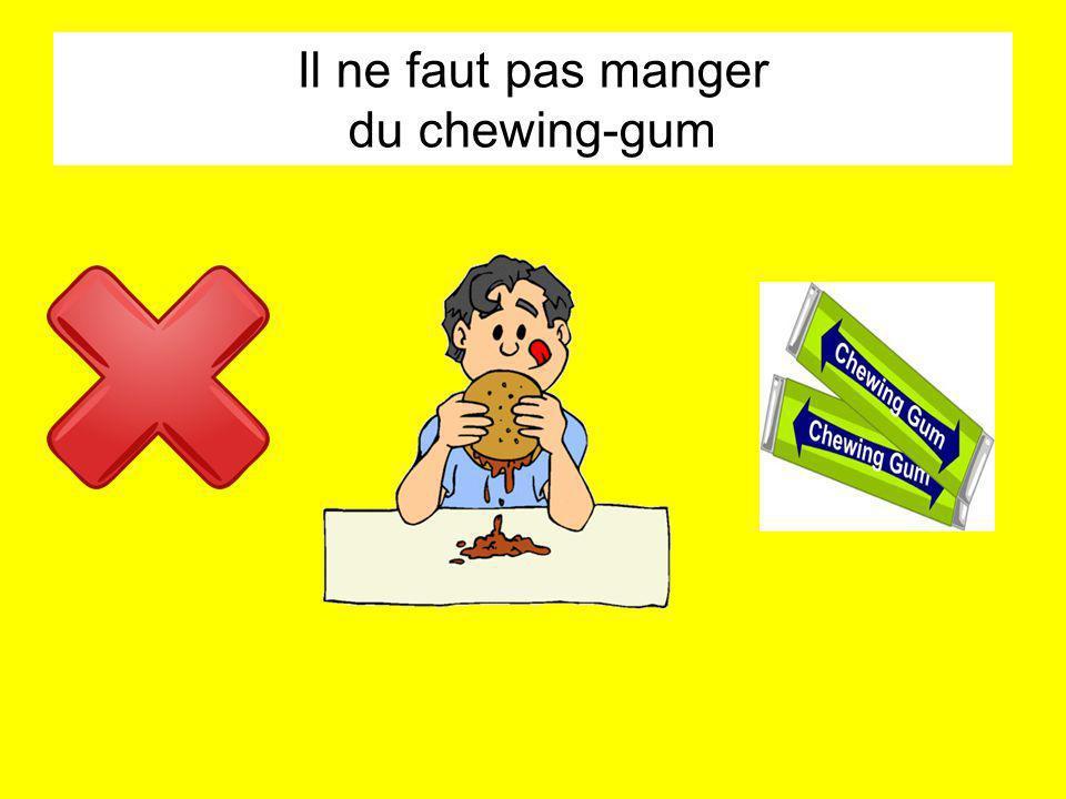 Il ne faut pas manger du chewing-gum