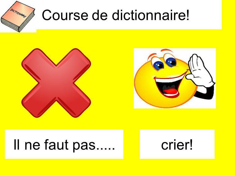 Course de dictionnaire! Il ne faut pas.....crier!