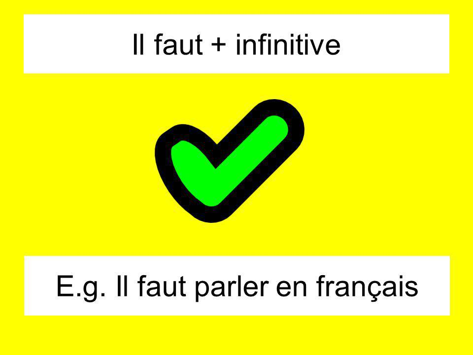 Il faut + infinitive E.g. Il faut parler en français