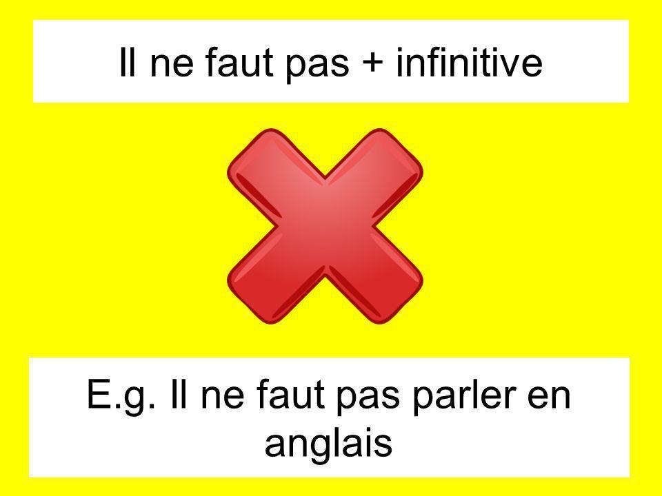 Il ne faut pas + infinitive E.g. Il ne faut pas parler en anglais