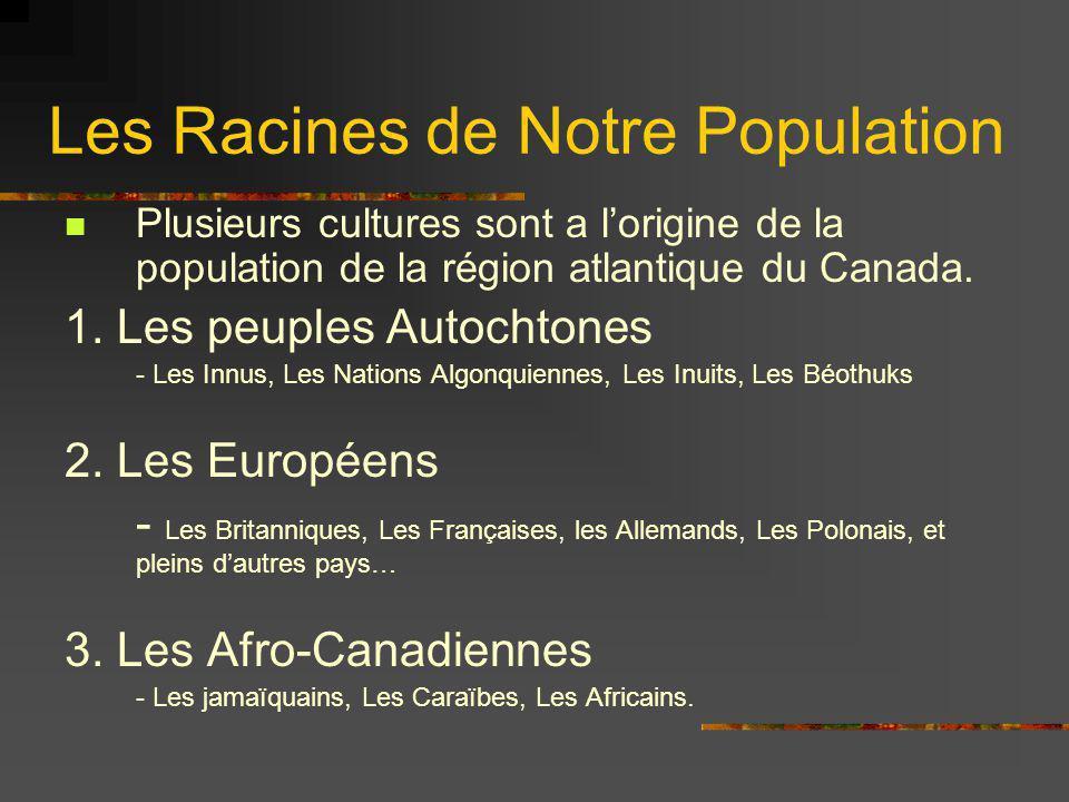 Les Racines de Notre Population Plusieurs cultures sont a lorigine de la population de la région atlantique du Canada. 1. Les peuples Autochtones - Le