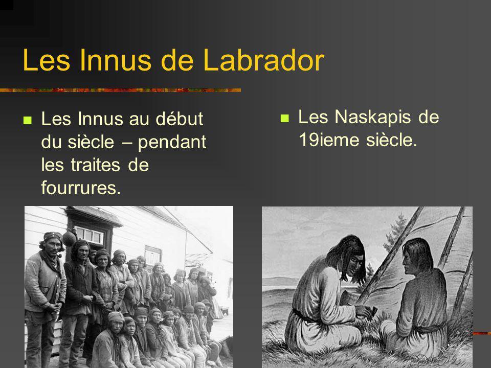 Les Innus de Labrador Les Innus au début du siècle – pendant les traites de fourrures. Les Naskapis de 19ieme siècle.